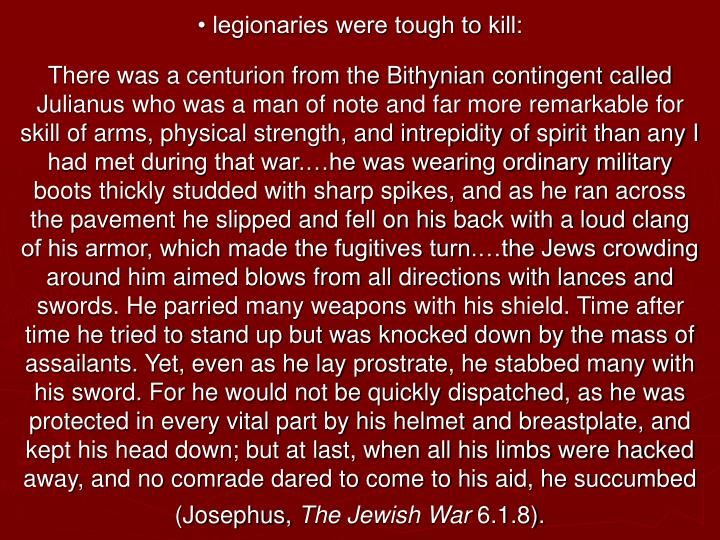 • legionaries were tough to kill: