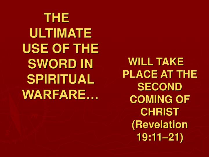THE ULTIMATE USE OF THE SWORD IN SPIRITUAL WARFARE…