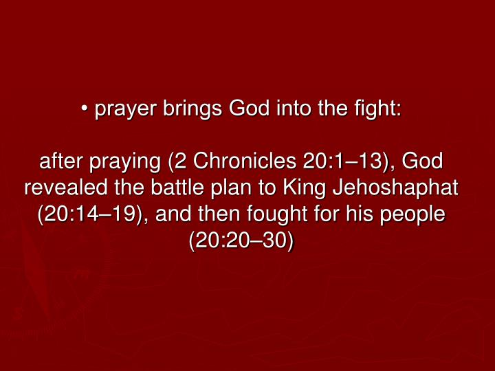• prayer brings God into the fight:
