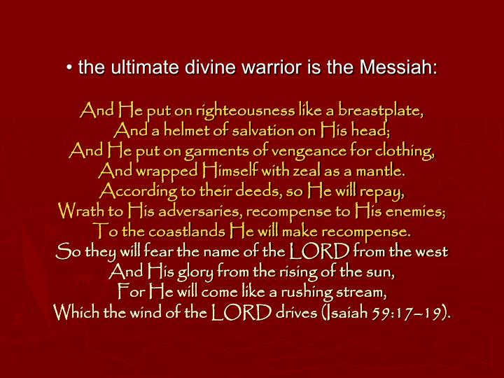 • the ultimate divine warrior is the Messiah: