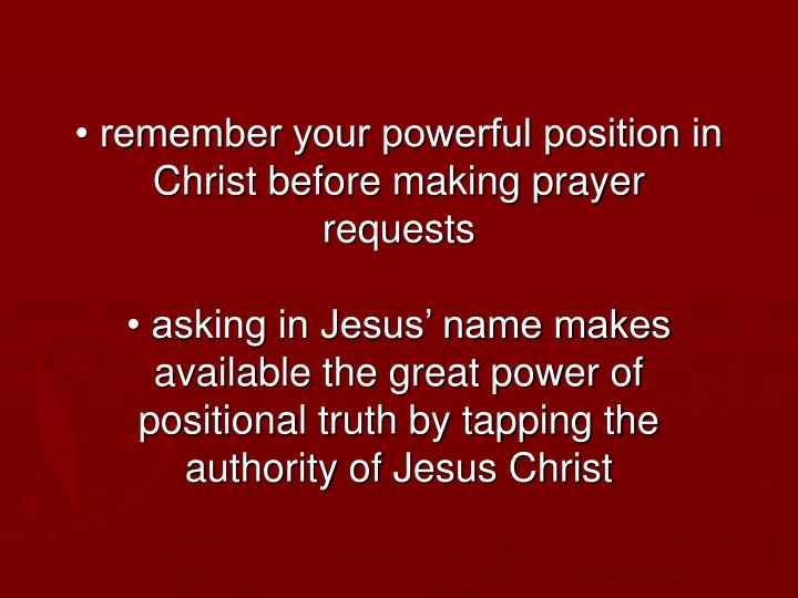 • remember your powerful position in Christ before making prayer requests