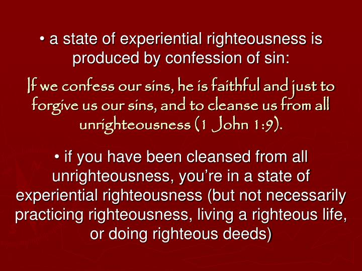 • a state of experiential righteousness is produced by confession of sin: