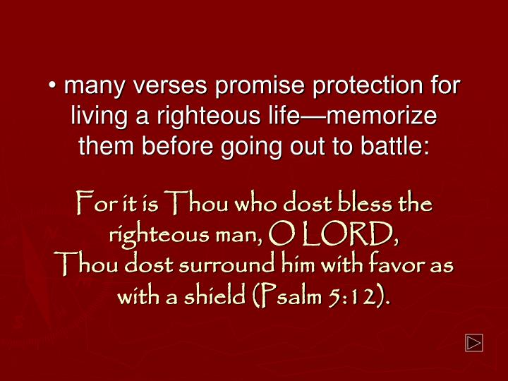 • many verses promise protection for living a righteous life—memorize them before going out to battle: