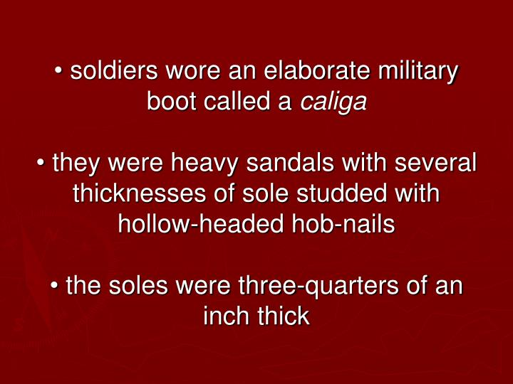 • soldiers wore an elaborate military boot called a