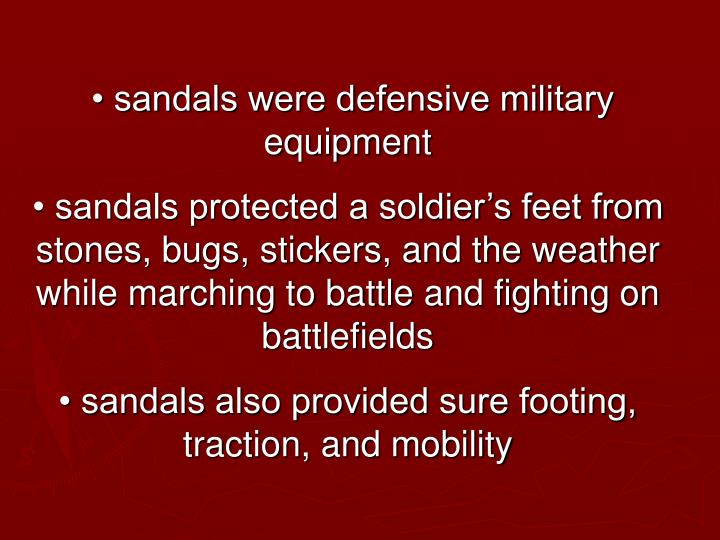 • sandals were defensive military equipment