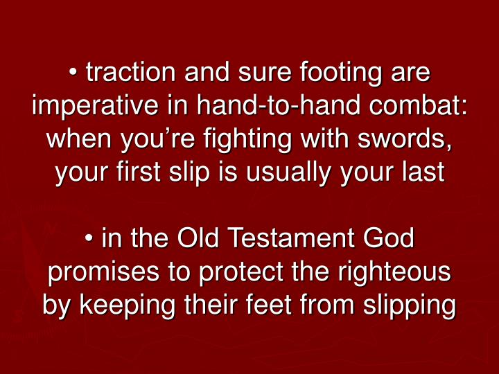 • traction and sure footing are imperative in hand-to-hand combat: