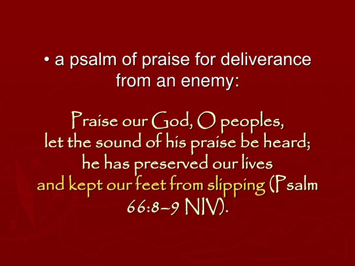 • a psalm of praise for deliverance from an enemy: