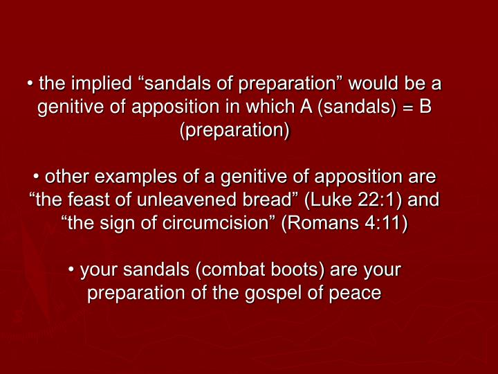 "• the implied ""sandals of preparation"" would be a genitive of apposition in which A (sandals) = B (preparation)"