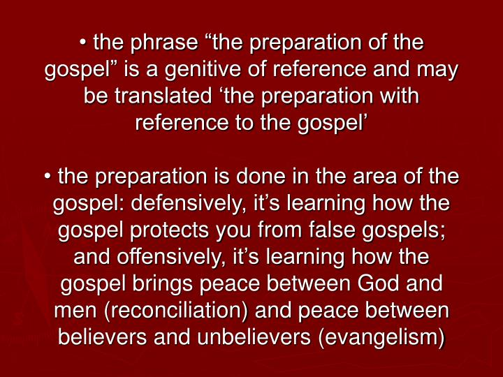 "• the phrase ""the preparation of the gospel"" is a genitive of reference and may be translated 'the preparation with reference to the gospel'"