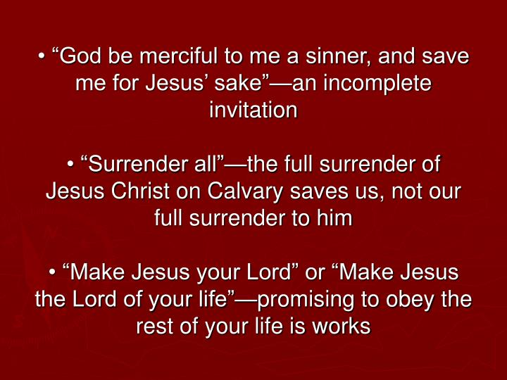 "• ""God be merciful to me a sinner, and save me for Jesus' sake""—an incomplete invitation"