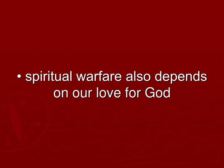 • spiritual warfare also depends on our love for God