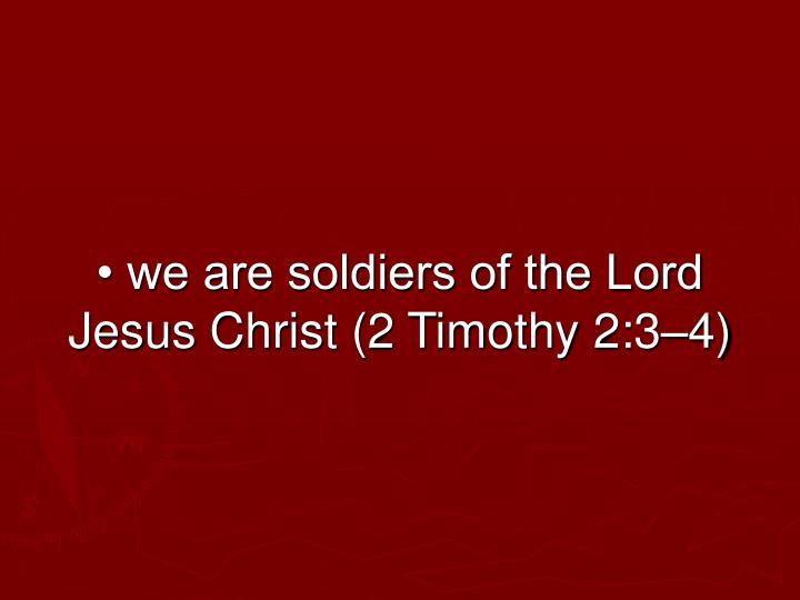 We are soldiers of the lord jesus christ 2 timothy 2 3 4
