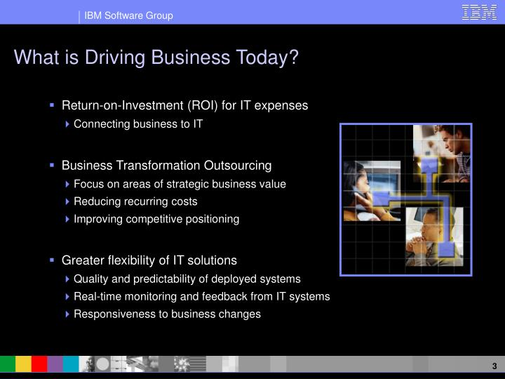 What is driving business today