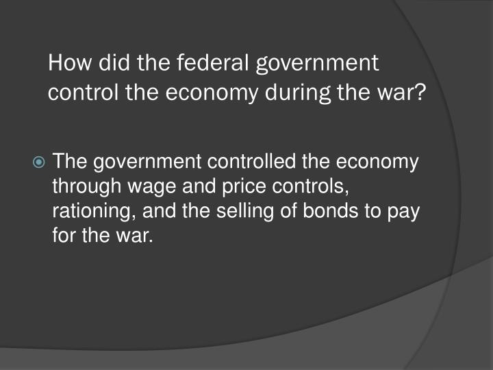 How did the federal government control the economy during the war?