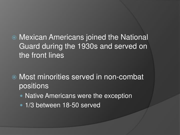 Mexican Americans joined the National Guard during the 1930s and served on the front lines