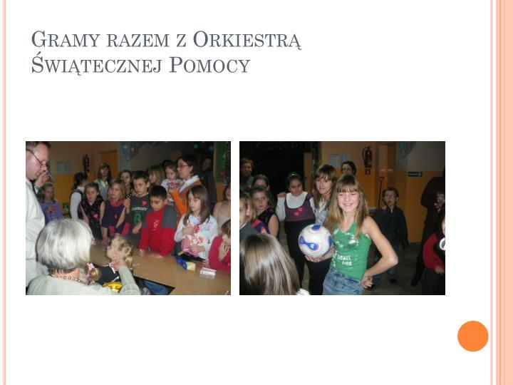 Gramy razem z Orkiestrą  Świątecznej Pomocy