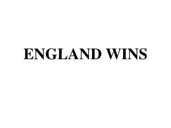 ENGLAND WINS