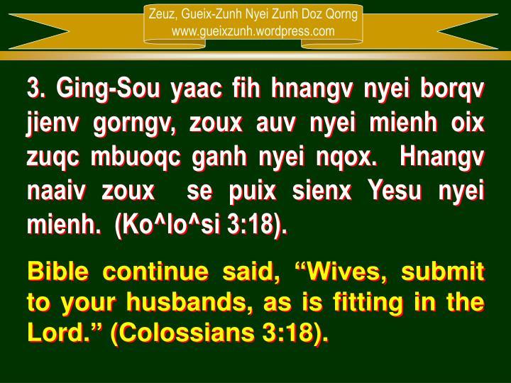 3. Ging-Sou yaac fih hnangv nyei borqv jienv gorngv, zoux auv nyei mienh oix zuqc mbuoqc ganh nyei nqox.  Hnangv naaiv zoux  se puix sienx Yesu nyei mienh.  (Ko^lo^si 3:18).
