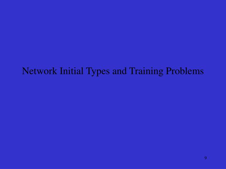 Network Initial Types and Training Problems