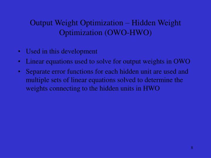 Output Weight Optimization – Hidden Weight Optimization (OWO-HWO)