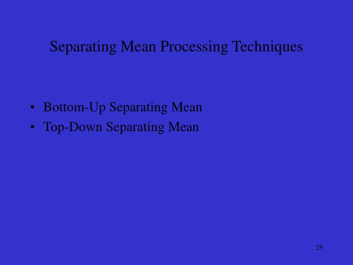 Separating Mean Processing Techniques