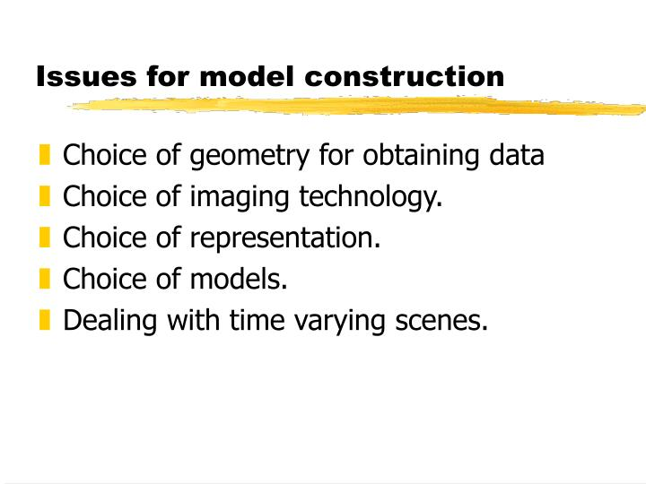 Issues for model construction
