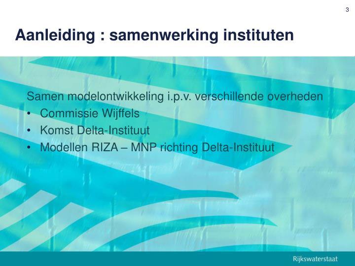 Aanleiding : samenwerking instituten