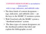 content designators is an inclusive term used to refer to tags indicators and subfield codes