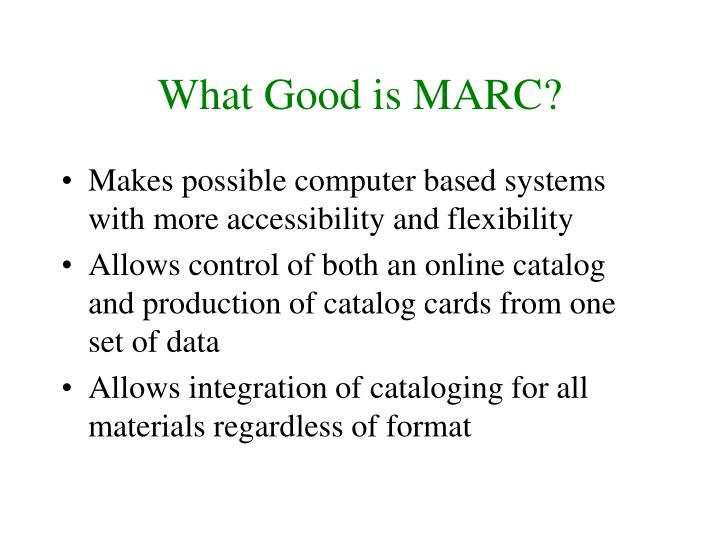 What Good is MARC?