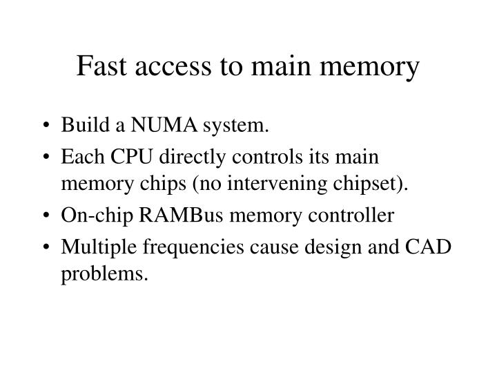 Fast access to main memory
