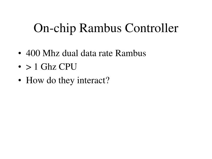 On-chip Rambus Controller