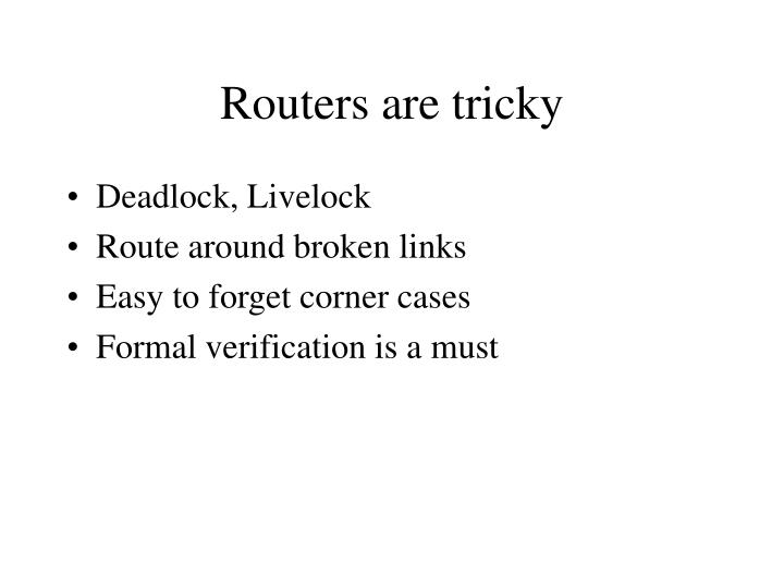 Routers are tricky