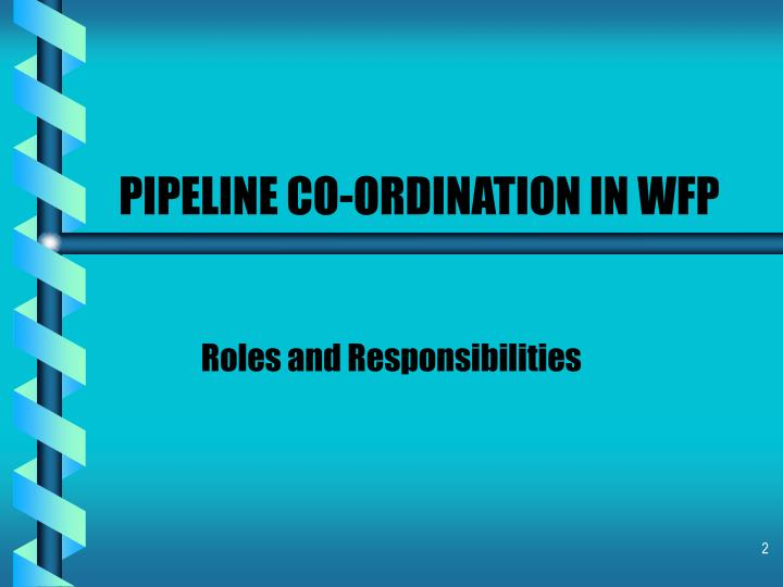 Pipeline co ordination in wfp