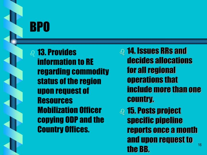 13. Provides information to RE regarding commodity status of the region upon request of Resources Mobilization Officer copying ODP and the Country Offices.