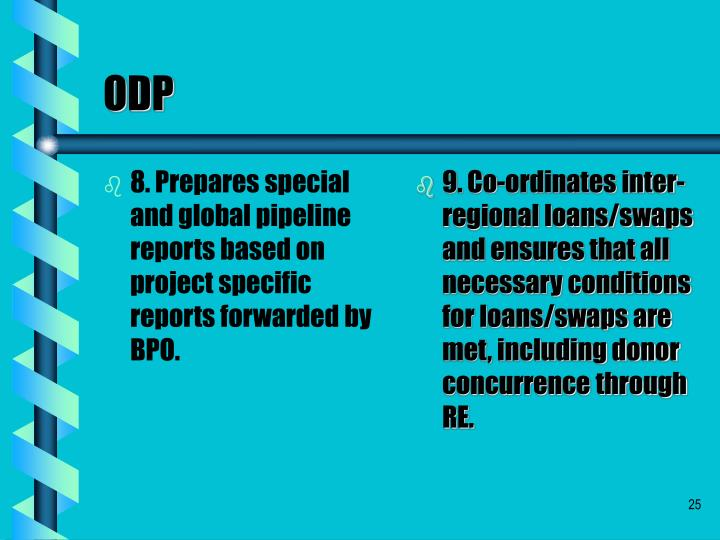 8. Prepares special and global pipeline reports based on  project specific reports forwarded by BPO.