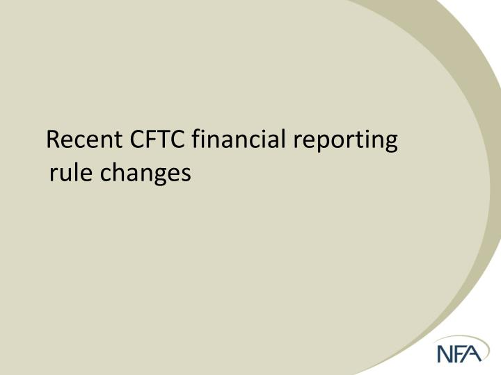 Recent CFTC financial reporting rule changes