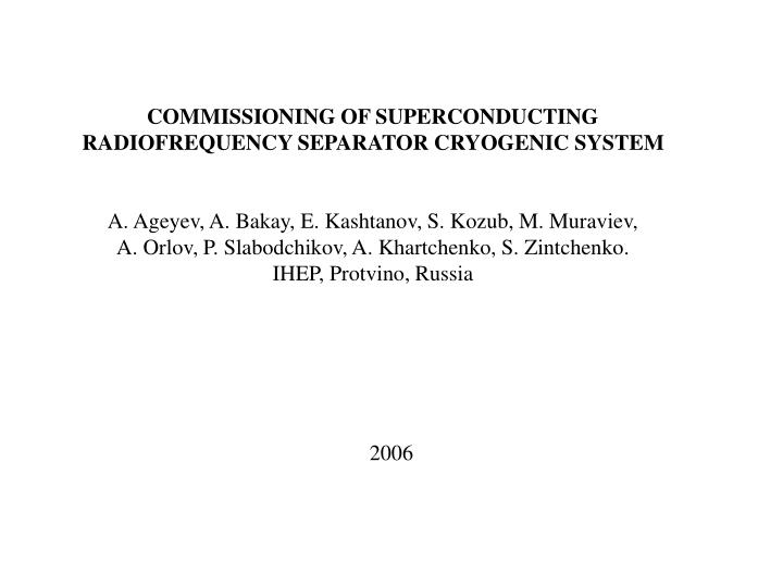 COMMISSIONING OF SUPERCONDUCTING RADIOFREQUENCY SEPARATOR CRYOGENIC SYSTEM