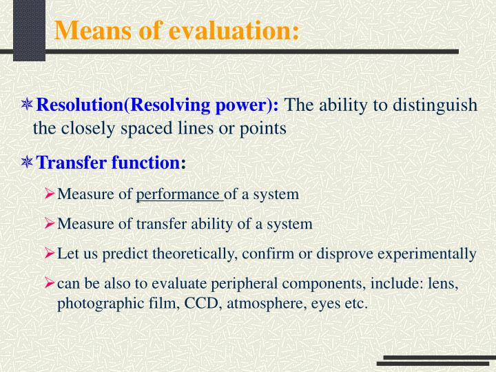 Means of evaluation: