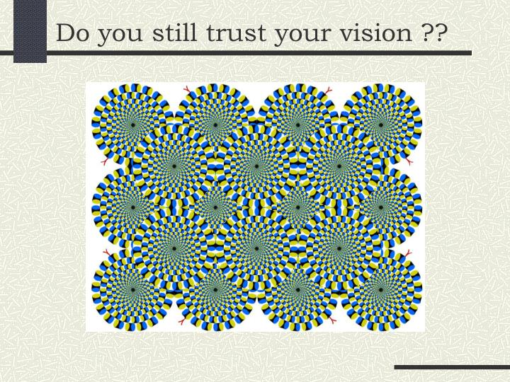 Do you still trust your vision ??