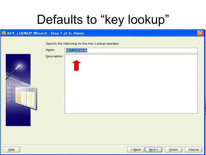 """Defaults to """"key lookup"""""""