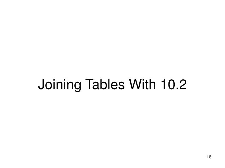 Joining Tables With 10.2