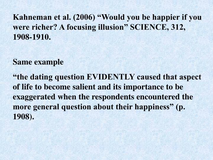 "Kahneman et al. (2006) ""Would you be happier if you were richer? A focusing illusion"" SCIENCE, 312, 1908-1910."