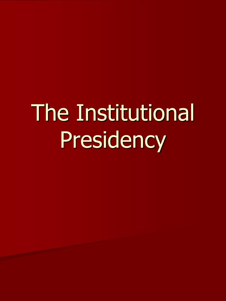 The Institutional Presidency