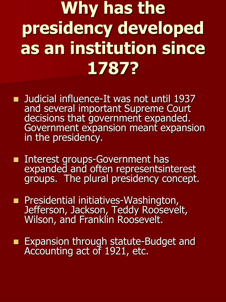 Why has the presidency developed as an institution since 1787?