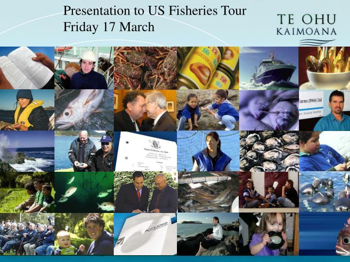 Presentation to US Fisheries Tour