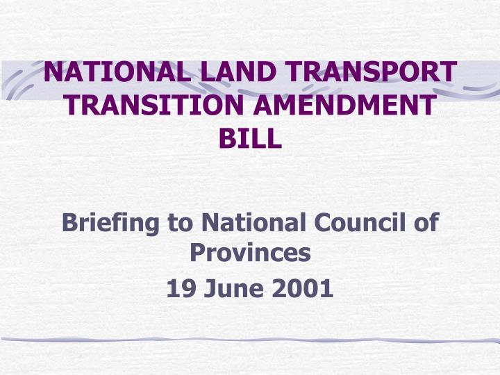 NATIONAL LAND TRANSPORT TRANSITION AMENDMENT BILL