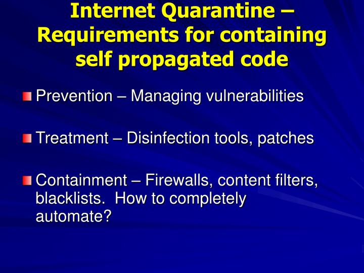 Internet Quarantine – Requirements for containing self propagated code