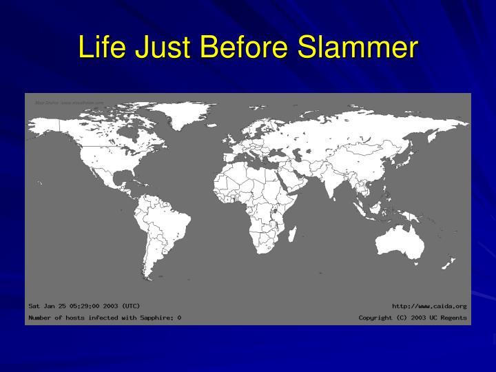 Life Just Before Slammer