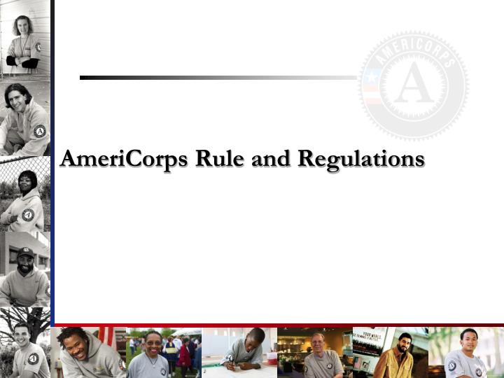 AmeriCorps Rule and Regulations