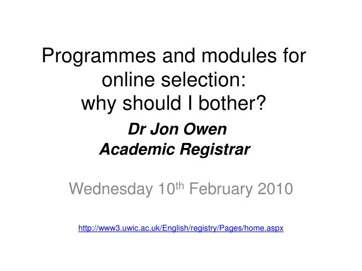 programmes and modules for online selection why should i bother dr jon owen academic registrar